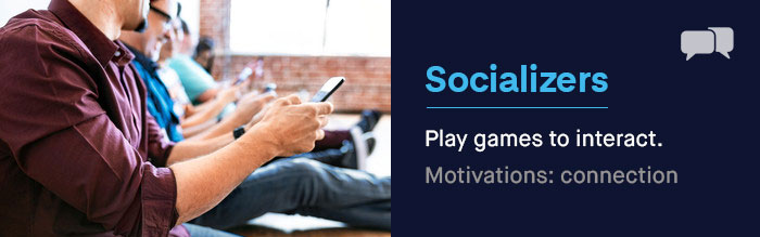 The Socializers: They play games to interact with other players. | UserWise