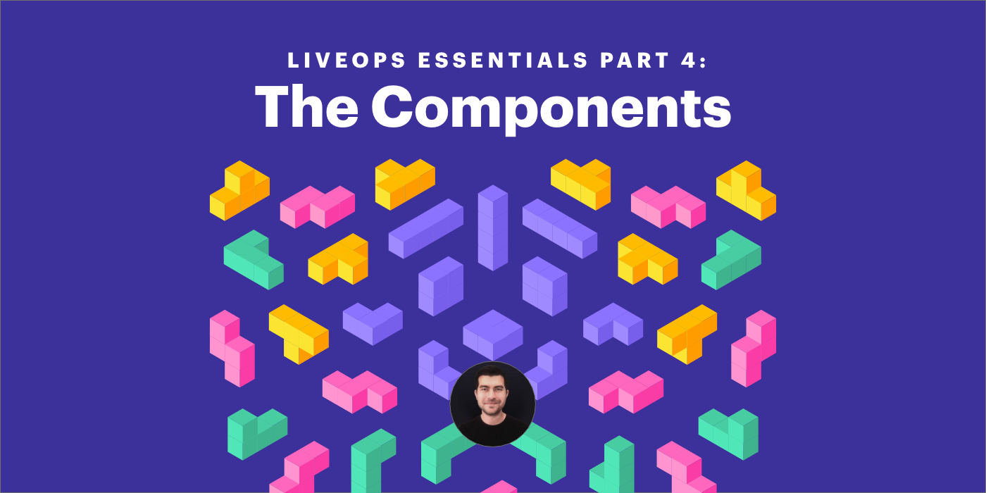 LiveOps Essentials Part 4: The Components