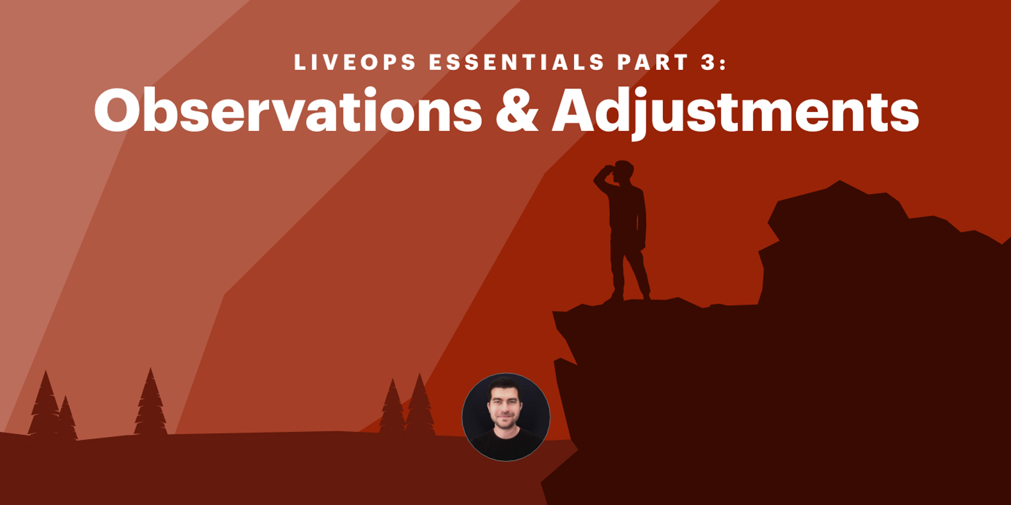 LiveOps Essentials Part 3: Observation & Adjustments